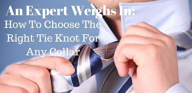 Expert Advice: Matching The Best Tie Knot To Any Collar