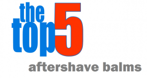 Top 5 Aftershave Balms!